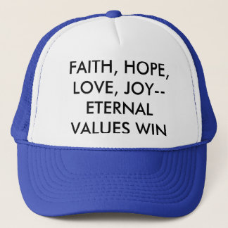 FAITH, HOPE, LOVE , JOY--ETERNAL VALUES WIN TRUCKER HAT