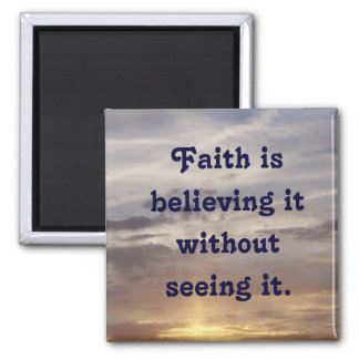 Faith is believing it without seeing it. square magnet