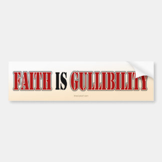 Faith is Gullibility Bumper Sticker