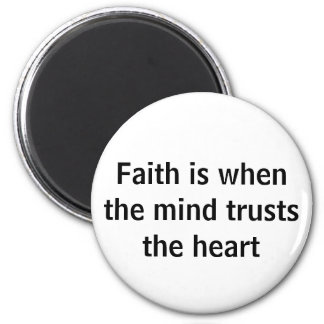 Faith is when the mind trusts the heart magnet