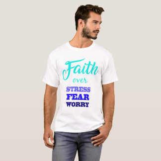 Faith Over Stress Fear Worry Christian Art T-Shirt