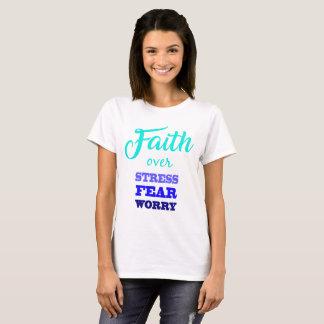 Faith Over Stress Fear Worry Christian Art T-Shirt