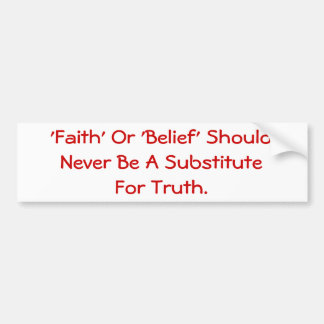 Faith Should Never Be A Substitute For Truth. Bumper Sticker