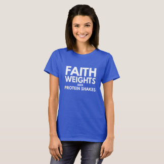 Faith weights and protein shakes T-Shirt