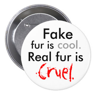 Fake, fur is, cool., Real fur is, Cruel. 3 Inch Round Button