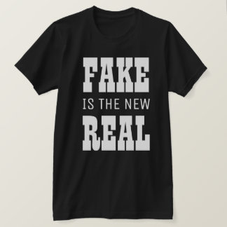 Fake is the New Real T-Shirt