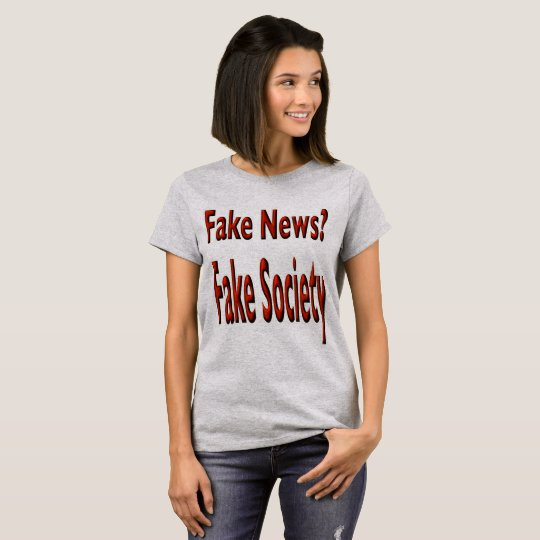 Fake news? Fake Society T-Shirt