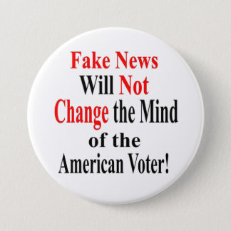 Fake News Will Not Change the Mind of the Voter 3 Inch Round Button