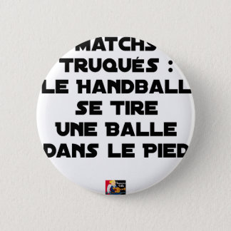FAKED MATCHES, HANDBALL SE DRAWS A BALL IN 2 INCH ROUND BUTTON