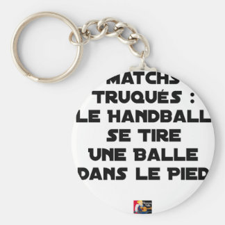 FAKED MATCHES, HANDBALL SE DRAWS A BALL IN KEYCHAIN