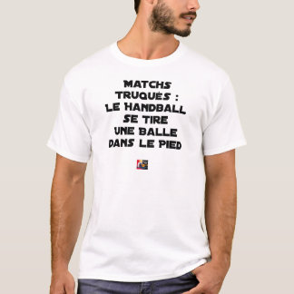 FAKED MATCHES, HANDBALL SE DRAWS A BALL IN T-Shirt