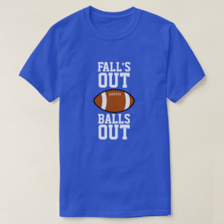 Falls Out Balls Out Football T-Shirt