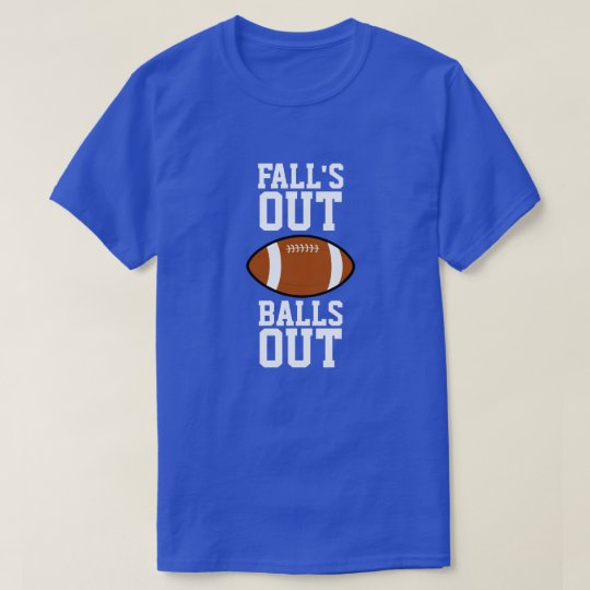 Falls Out Balls Out Football T-Shirt