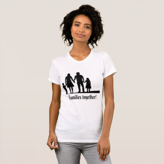 Families together! Powerful Message T-Shirt