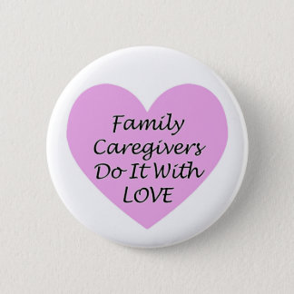 Family Caregivers Do It With Love 2 Inch Round Button