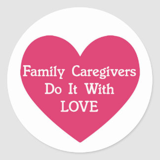 Family Caregivers Do It With Love Classic Round Sticker