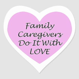 Family Caregivers Do It With Love Heart Sticker