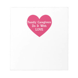 Family Caregivers Do It With Love Notepad