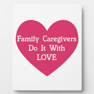 Family Caregivers Do It With Love Plaque