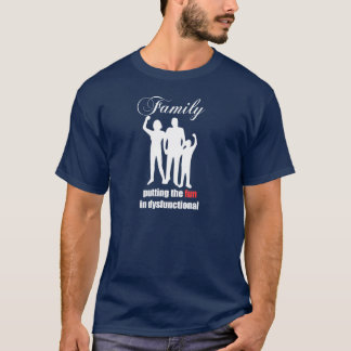 Family putting the fun in dysfunctional mens shirt
