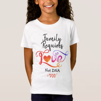 Family Requires Love Not DNA, Adoption Gifts T-Shirt