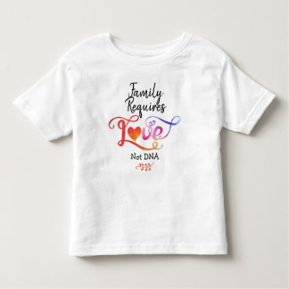 Family Requires Love Not DNA, Adoption Gifts Toddler T-shirt