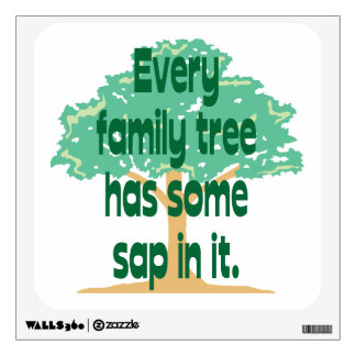 Family Tree Has Some Sap In It Wall Sticker
