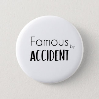 Famous by Accident 2 Inch Round Button