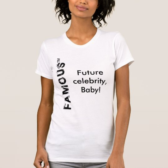 famous, Future celebrity, Baby! T-Shirt