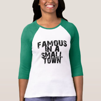 {Famous in a small town} Shirt