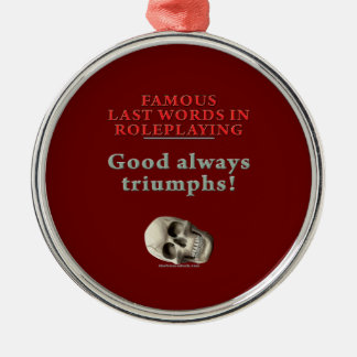 Famous Last Words in Roleplaying: Good Metal Ornament