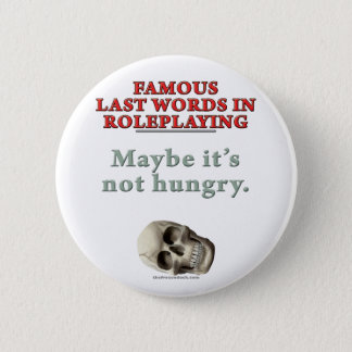 Famous Last Words in Roleplaying: Hungry 2 Inch Round Button