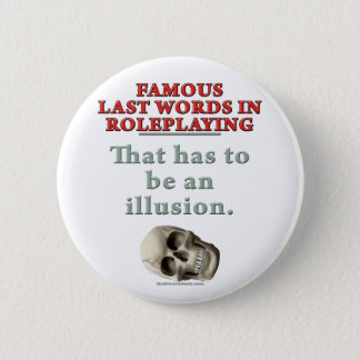 Famous Last Words in Roleplaying: Illusion 2 Inch Round Button