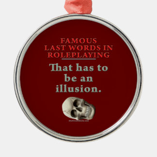 Famous Last Words in Roleplaying: Illusion Metal Ornament