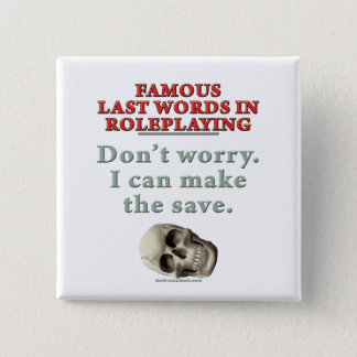 Famous Last Words in Roleplaying: Save 2 Inch Square Button