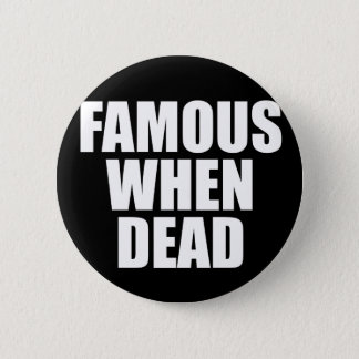Famous When Dead 2 Inch Round Button