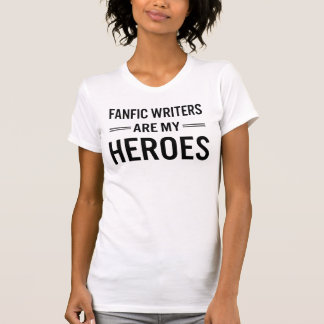 Fanfic Writers Are My Heroes (Movable Logo) T-Shirt