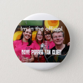 fans, Im in the official, Dave pepper Fan club! 2 Inch Round Button