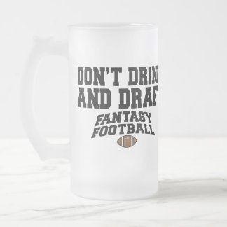 Fantasy Football - Don't Drink and Draft 16 Oz Frosted Glass Beer Mug