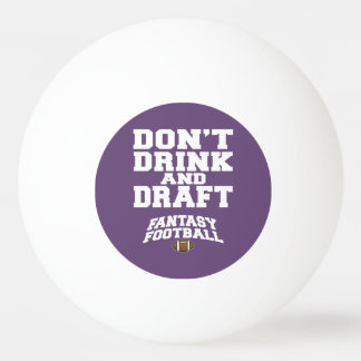 Fantasy Football Don't Drink and Draft - Purple Ping Pong Ball