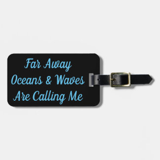 Far Away Oceans & Waves Are Calling Me Luggage Tag