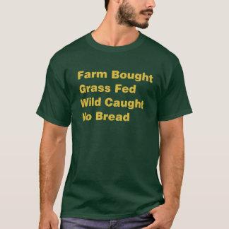 Farm Bought Grass Fed Wild Caught No Bread T-Shirt