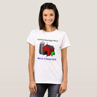 Farm girls have bigger barns!  Marry a farm girl! T-Shirt