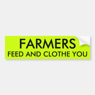 FARMERS FEED AND CLOTHE YOU BUMPER STICKER