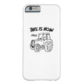 Farming Farmer Tractor This is How I Roll Barely There iPhone 6 Case