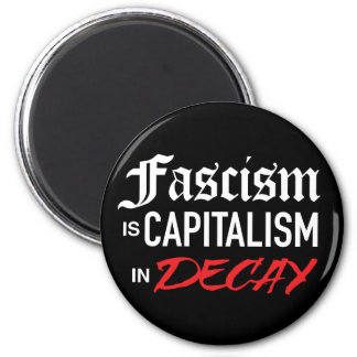 Fascism is Capitalism in Decay Magnet