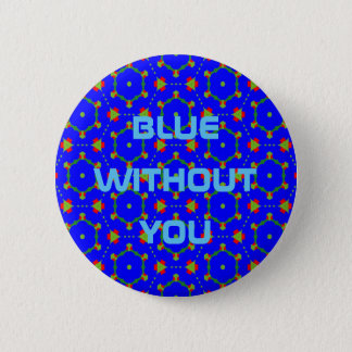Fashion Button with Blue Without You Text