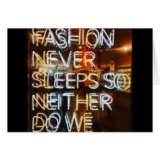 Fashion never sleeps so neither do we ! card