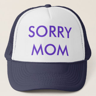 FASHIONABLE CAP, SORRY MOM TRUCKER HAT