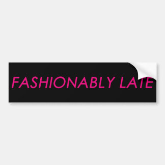 Fashionably Late Bumper Sticker